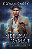 The Medusa Gambit (Veil Knights Book 6)