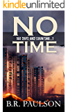 No Time: an apocalyptic survival thriller (180 Days and Counting. Series)