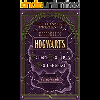 Racconti di Hogwarts: potere, politica e poltergeist (Pottermore Presents Vol. 2) (Italian Edition)
