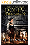 The Untold Tales of Dolly Williamson: An Occult Steampunk Thriller: Prequel to The Guild Chronicles (English Edition)