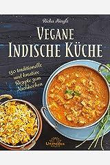 Vegane Indische Küche: 150 traditionelle und kreative Rezepte zum Nachkochen (German Edition) Kindle Edition