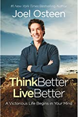 Think Better, Live Better: A Victorious Life Begins in Your Mind Kindle Edition