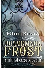 Agamemnon Frost and the House of Death Kindle Edition