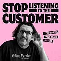 Stop Listening to the Customer: Try Hearing Your Brand Instead