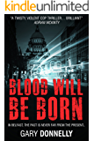 Blood Will Be Born: The first thriller in the gripping DI Sheen series