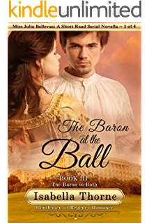 The Baron at the Ball: The Baron in Bath - Miss Julia Bellevue: A Short Read Serial Novella 3 of 4 (Gentlemen of Regency Romance Book 17)
