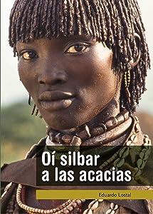 Oí silbar a las acacias (Spanish Edition)