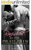 Ravished by the Pirate Crew: A Historical MMMMF Menage Tale (Ganged Book 1)