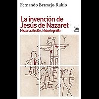 La invención de Jesús de Nazaret. Historia, ficción, historiografía