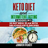 Keto Diet and Intermittent Fasting: 2 Books in 1: 30 Day Meal Plan with Delicious Keto Recipes