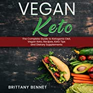 Vegan Keto: The Complete Guide to Ketogenic Diet, Vegan Keto Recipes, Keto Tips and Dietary Supplements