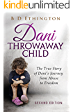 Dani: Throwaway Child: The True Story of Dani's Journey from Abuse to Freedom