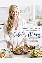 Danielle Walker's Against All Grain Celebrations: A Year of Gluten-Free, Dairy-Free, and Paleo Recipes for Every Occasion [A Cookbook] Kindle Edition