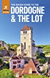 The Rough Guide to The Dordogne & The Lot - Dordogne Guide Book (Rough Guides)