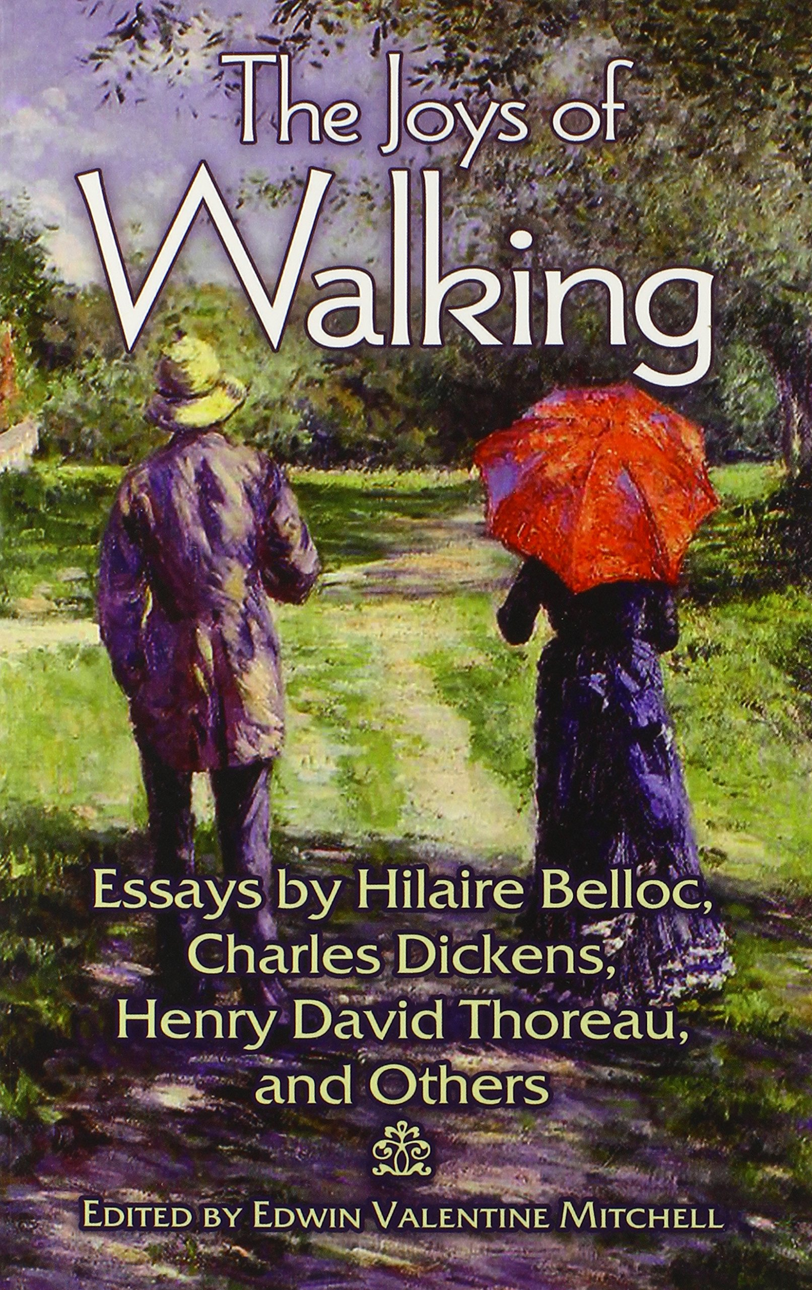 the joys of walking essays by hilaire belloc charles dickens the joys of walking essays by hilaire belloc charles dickens henry david thoreau and others edwin valentine mitchell 0800759479498 com books