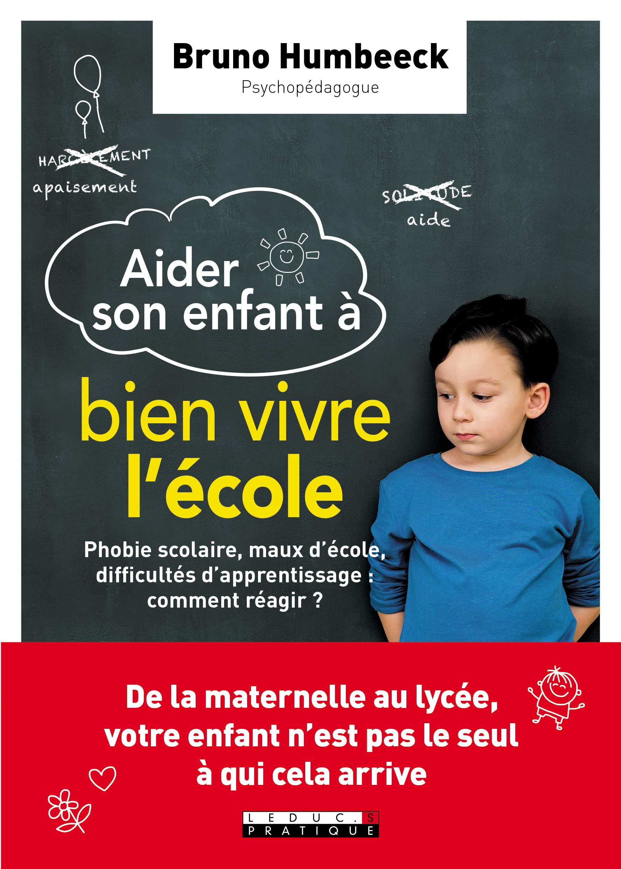 Aider son enfant à bien vivre l'école - Phobie scolaire, maux d'école, difficultés d'apprentissage : comment réagir ?