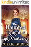 The Haunted Knight of Lady Canterley: A Historical Regency Romance Novel