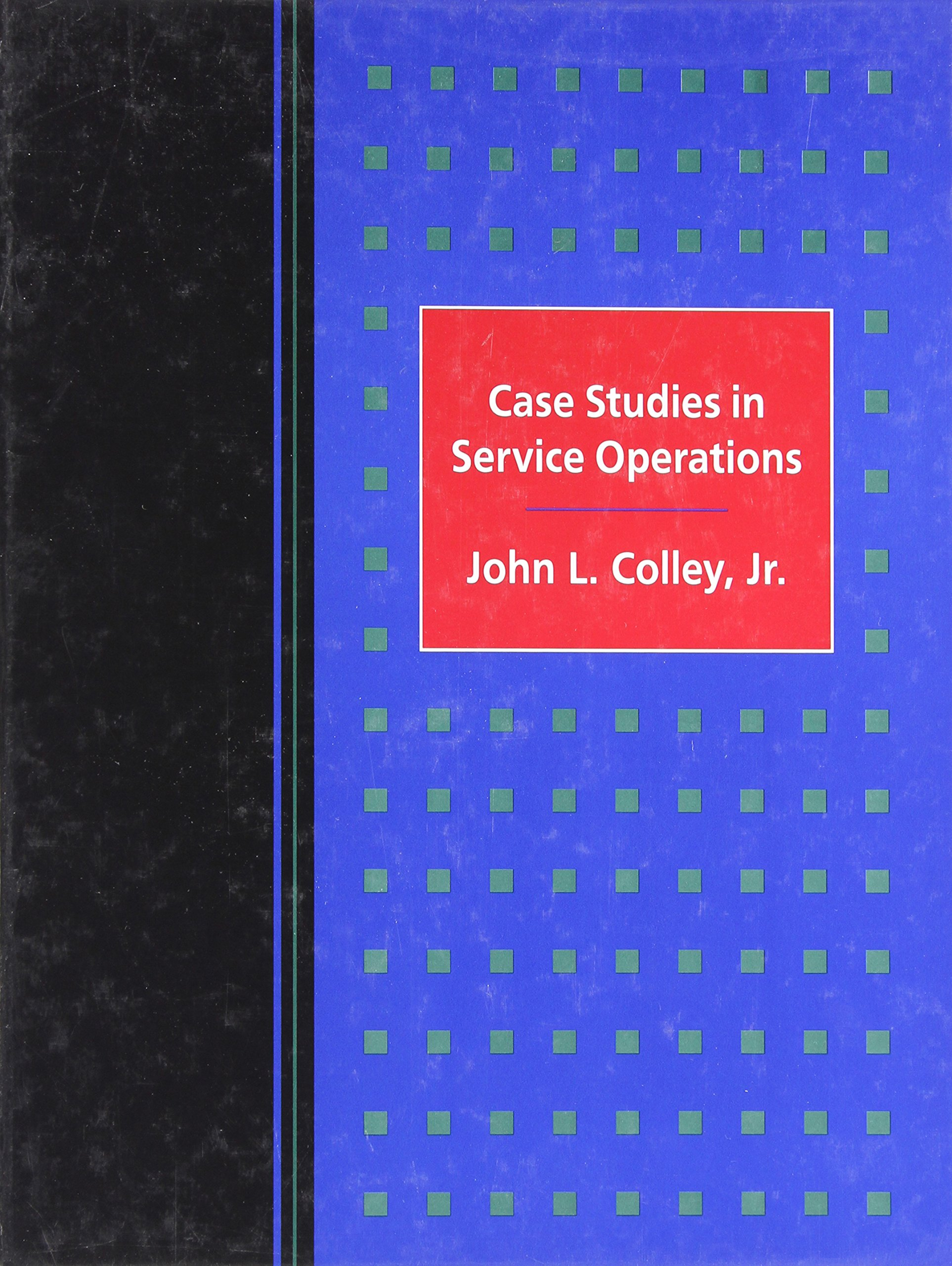 Case Studies in Service Operations: John Colley: 9780534511265: Amazon.com:  Books