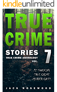 True Crime Stories 12 Shocking True Crime Murder Cases True Crime Anthology Book 1 Kindle Edition By Rosewood Jack Politics Social Sciences Kindle Ebooks Amazon Com