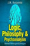 Logic, Philosophy & Psychoanalysis: Selected Monologues & Dialogues