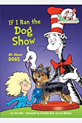 If I Ran the Dog Show: All About Dogs (Cat in the Hat's Learning Library) Kindle Edition