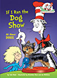 If I Ran the Dog Show: All About Dogs (Cat in the Hat's Learning Library)