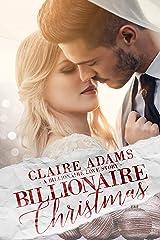 Billionaire Christmas - A Standalone Novel (A Holiday Alpha Billionaire Romance Love Story) (Billionaires - Book #1)