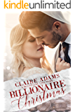 Billionaire Christmas: A Standalone Novel (A Holiday Alpha Billionaire Romance Love Story) (Billionaires - Book #1)