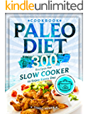 Paleo Diet Cookbook: 300 Recipes for Slow Cooker to Enjoy Every Day