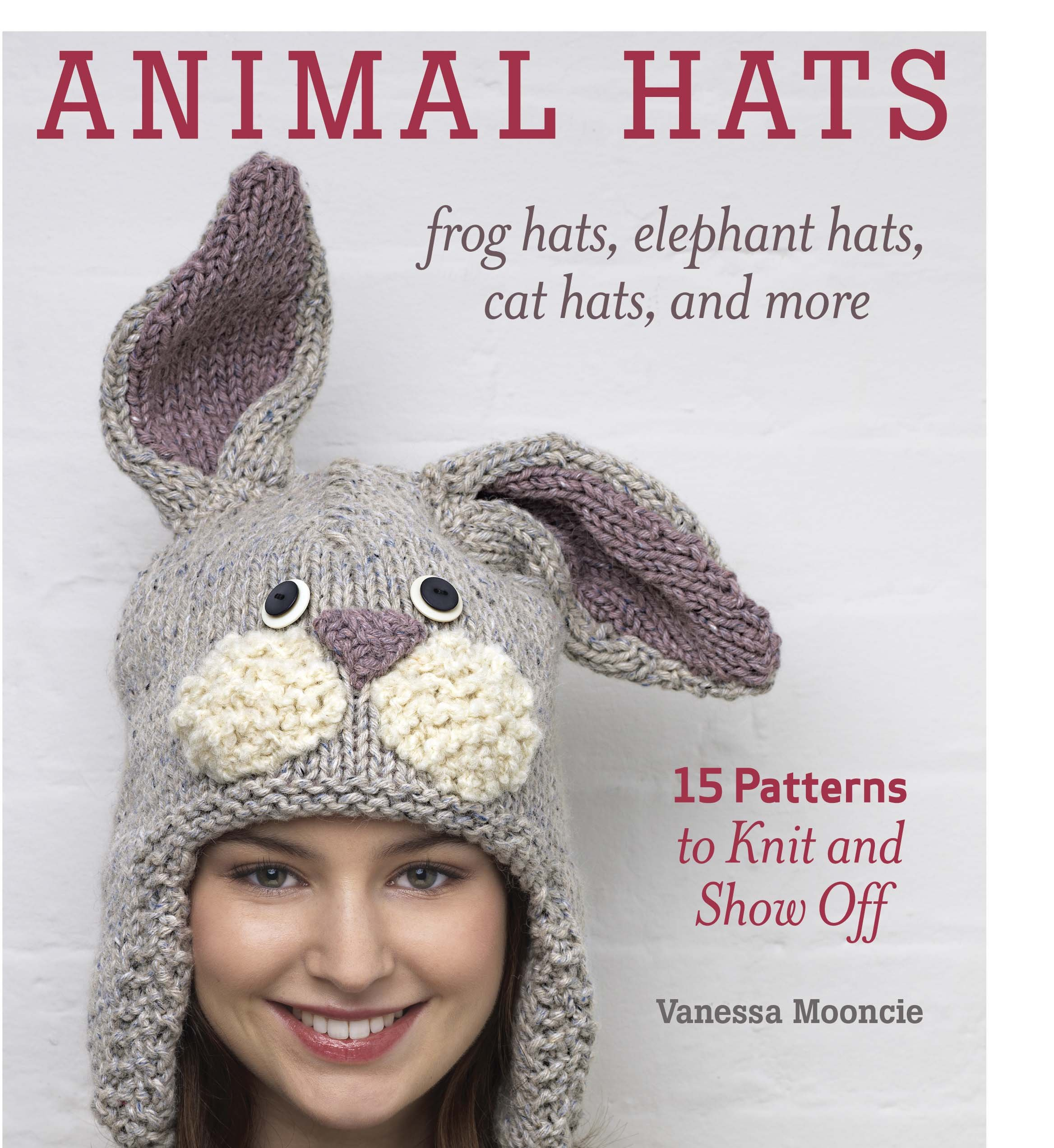 Animal Hats: 15 patterns to knit and show off Paperback – January 3, 2013 Vanessa Mooncie Taunton Press 1600859542 TA-59540