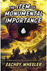 The Item of Monumental Importance: a Max and the Multiverse short Kindle Edition