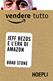 Vendere tutto: Jeff Bezos e l'era di Amazon