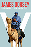 Vanishing Tales from Ancient Trails: Memoires from far off the Beaten Path