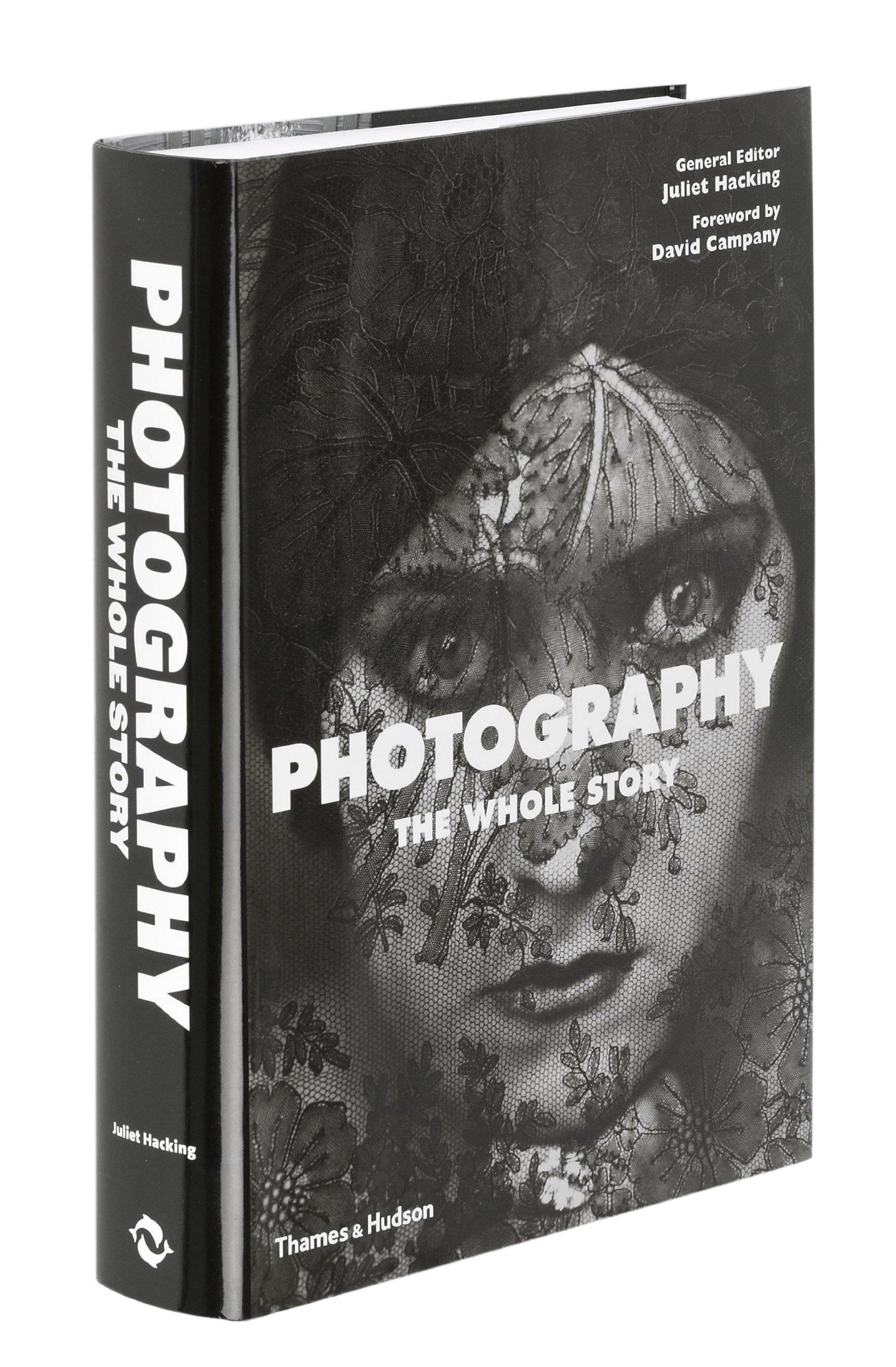 Photography: the whole story: Amazon it: Juliet Hacking, David