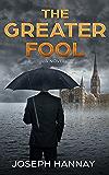 The Greater Fool: A Novel