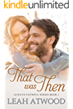 That Was Then: A Contemporary Christian Romance (Always Faithful Book 1)
