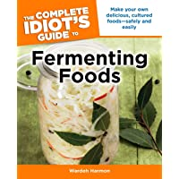 The Complete Idiot's Guide to Fermenting Foods: Make Your Own Delicious, Cultured Foods Safely and Easily