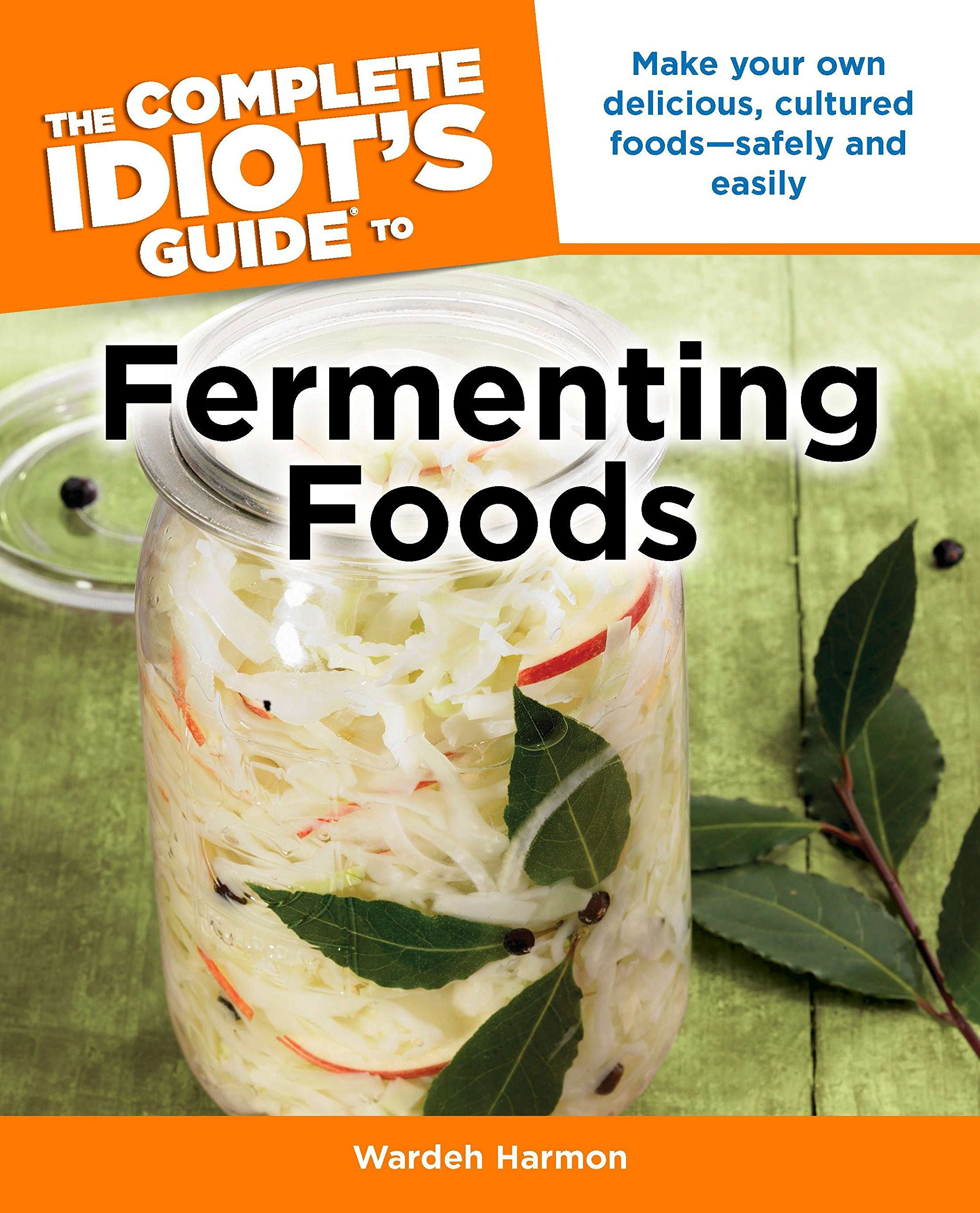 The Complete Idiot's Guide to Fermenting Foods (Complete Idiot's Guides  (Lifestyle Paperback)): Wardeh Harmon: 8601200675931: Amazon.com: Books