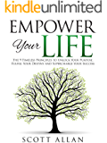 Empower Your Life: The 9 Timeless Principles To Unlock Your Purpose, Fulfill Your Destiny and Supercharge Your Success (Go Empower Yourself Book 3)
