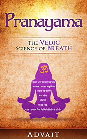 Pranayama: The Vedic Science of Breath: 14 Ultimate Breathing Techniques to Calm Your Mind; Relieve Stress and Heal Your Body