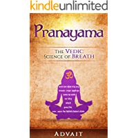 Pranayama: The Vedic Science of Breath: 14 Ultimate Breathing Techniques to Calm Your Mind, Relieve Stress and Heal Your Body (English Edition)