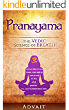 Pranayama: The Vedic Science of Breath: 14 Ultimate Breathing Techniques to Calm Your Mind, Relieve Stress and Heal Your Body