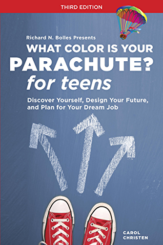 What Color Is Your Parachute? for Teens; Third Edition: Discover Yourself; Design Your Future; and Plan for Your Dream Job (What Color Is Your Parachute for Teens)