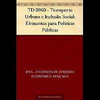 TD 0960 - Transporte Urbano e Inclusão Social: Elementos para Políticas Públicas