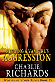Needing a Vampire's Aggression (Wolves of Stone Ridge Book 35)