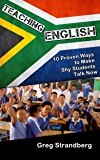 Teaching English: 10 Proven Ways to Make Shy Students Talk Now (Teaching English Abroad Book 6)