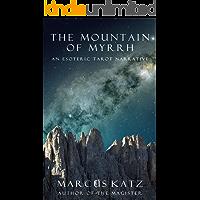 The Mountain of Myrrh: An Esoteric Tarot Narrative