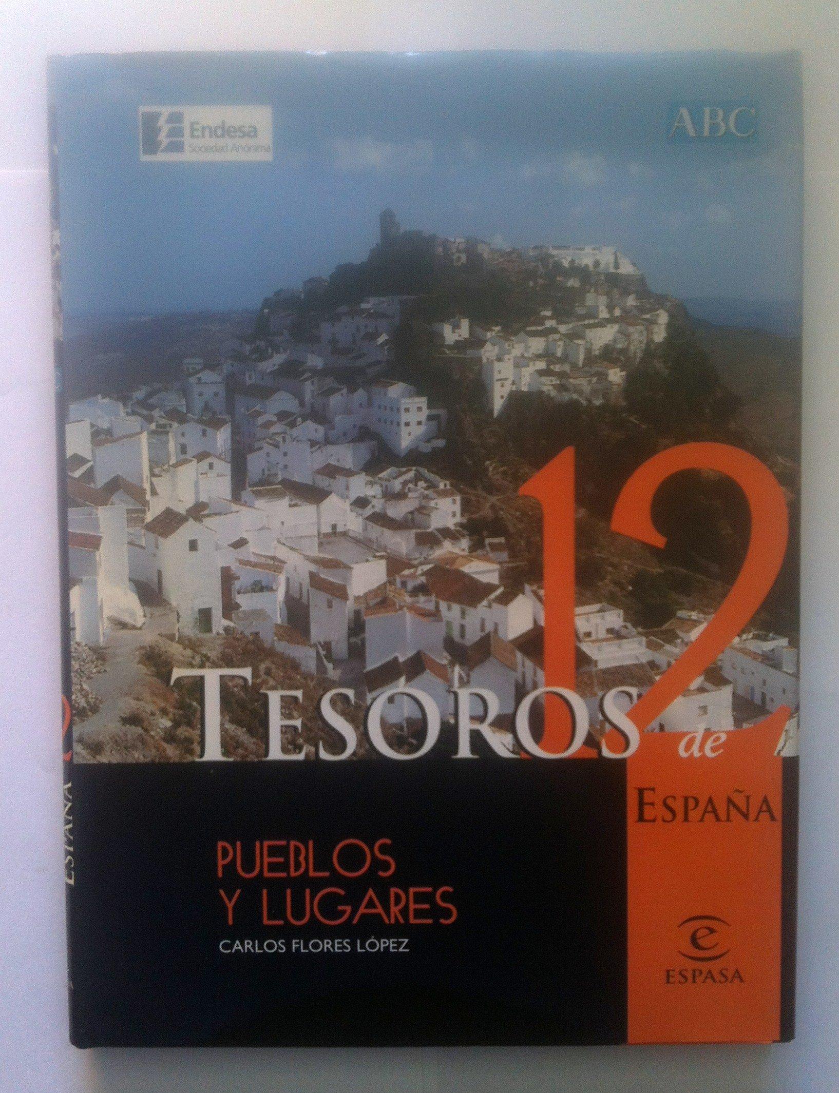 TESOROS DE ESPAÑA 12. PUEBLOS Y LUGARES: Amazon.es: CARLOS FLORES LOPEZ, Espasa Calpe: Libros
