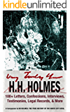 Very Truly Yours, HH Holmes: 100+ Letters, Confessions, Interviews, Testimonies, Legal Records & More from the White City Devil