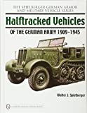 Halftracked Vehicles of the German Army 1909-1945 (Spielberger German Armor and Military Vehicle)